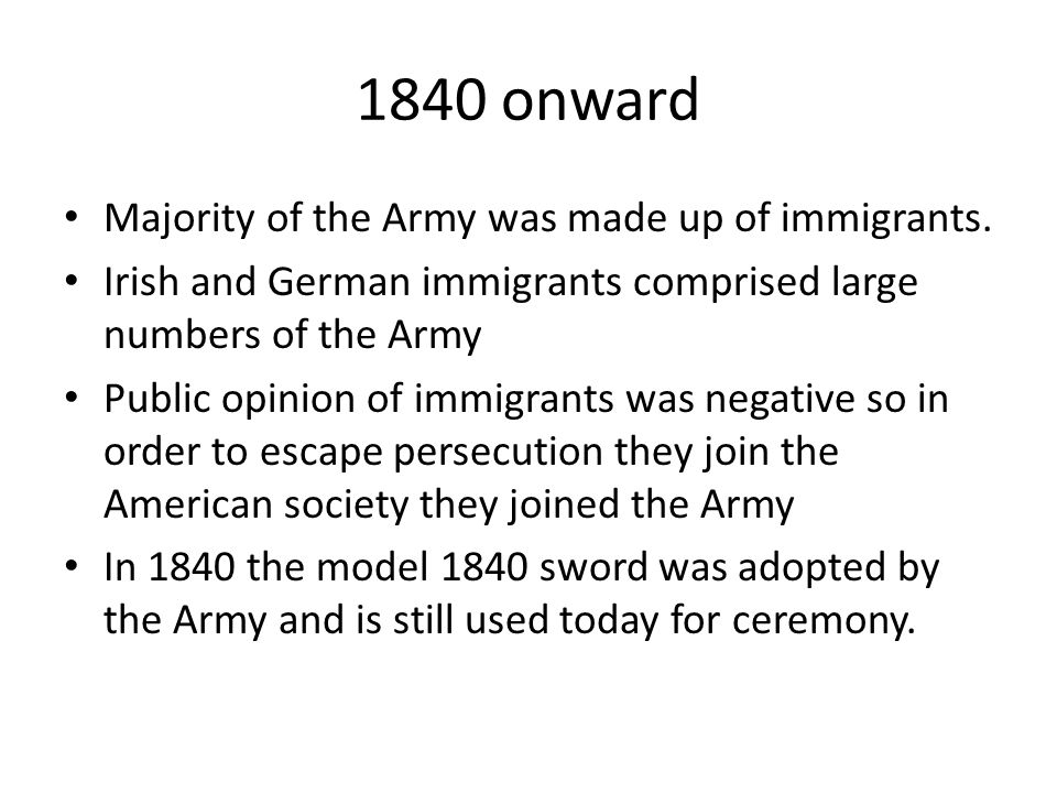 1840 onward Majority of the Army was made up of immigrants.