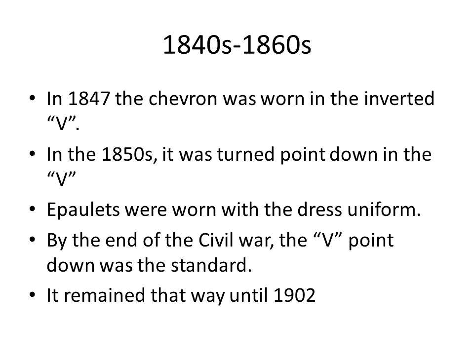 1840s-1860s In 1847 the chevron was worn in the inverted V .