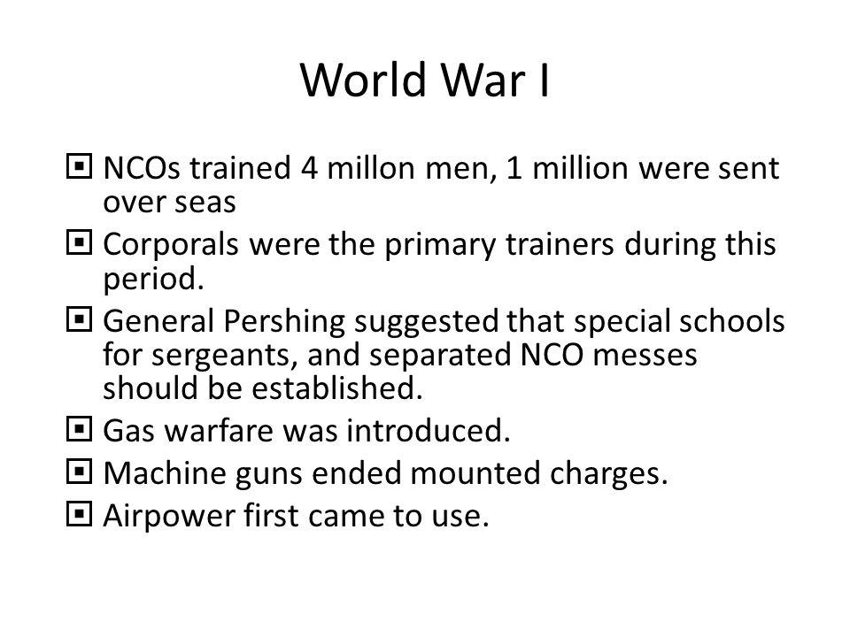 World War I NCOs trained 4 millon men, 1 million were sent over seas