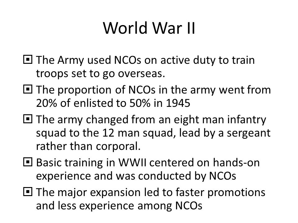 World War II The Army used NCOs on active duty to train troops set to go overseas.