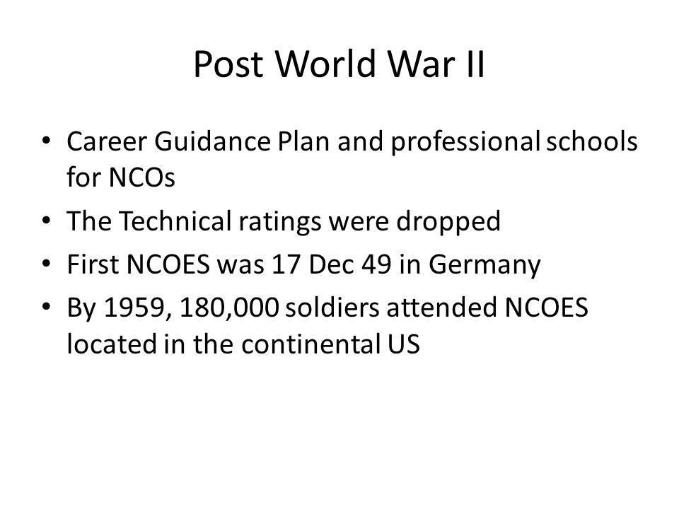 Post World War II Career Guidance Plan and professional schools for NCOs. The Technical ratings were dropped.