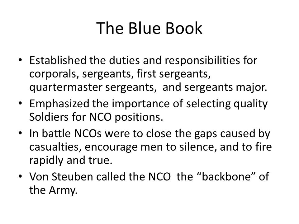 The Blue Book Established the duties and responsibilities for corporals, sergeants, first sergeants, quartermaster sergeants, and sergeants major.