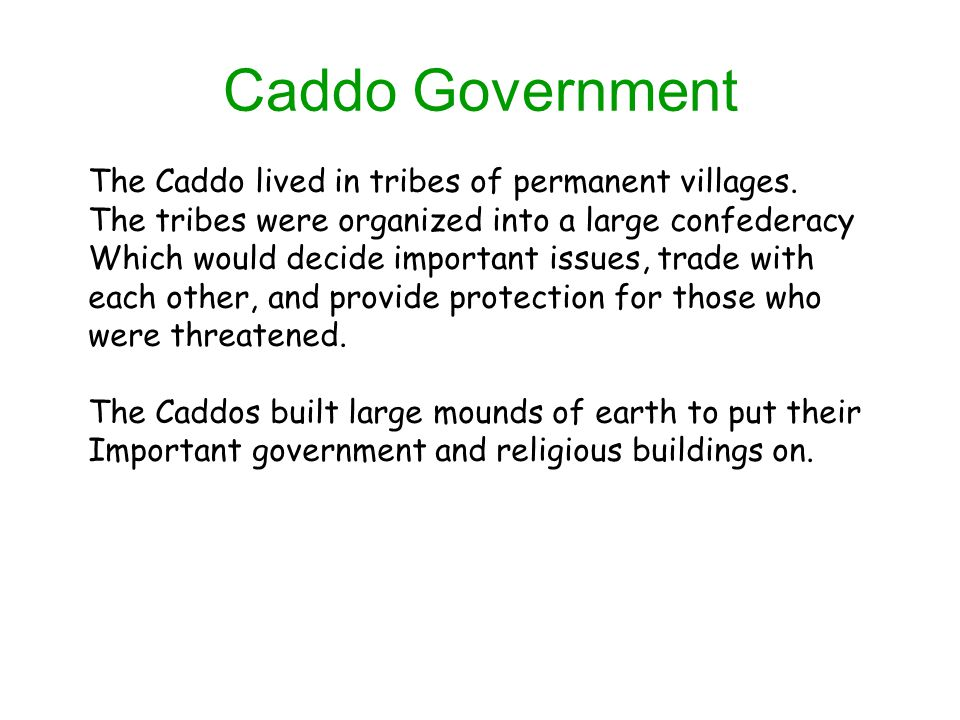 Caddo Government The Caddo lived in tribes of permanent villages.