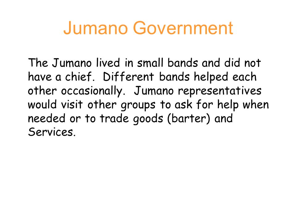 Jumano Government The Jumano lived in small bands and did not