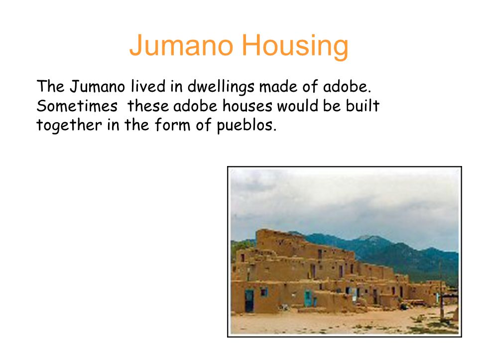 Jumano Housing The Jumano lived in dwellings made of adobe.