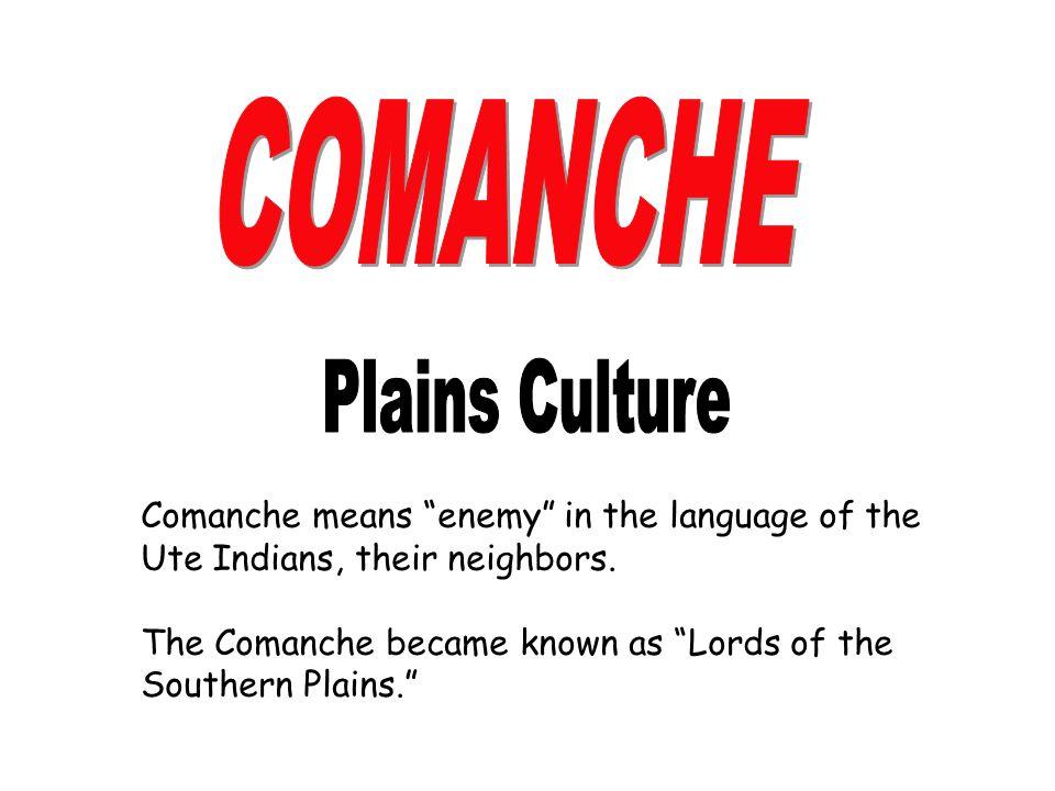 COMANCHE Plains Culture Comanche means enemy in the language of the