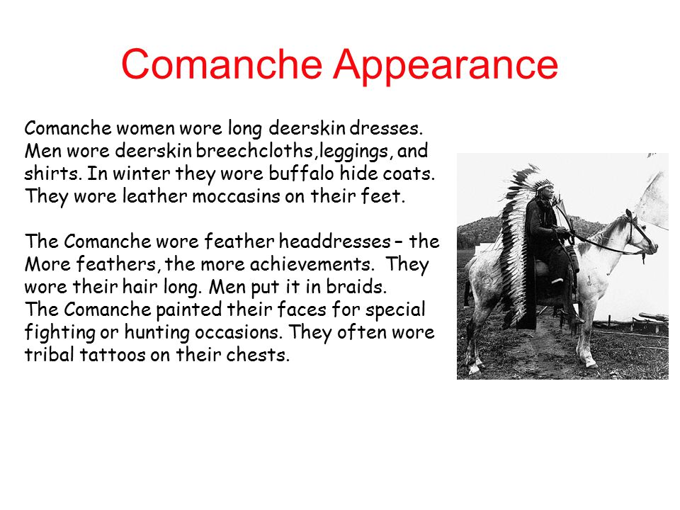Comanche Appearance Comanche women wore long deerskin dresses.