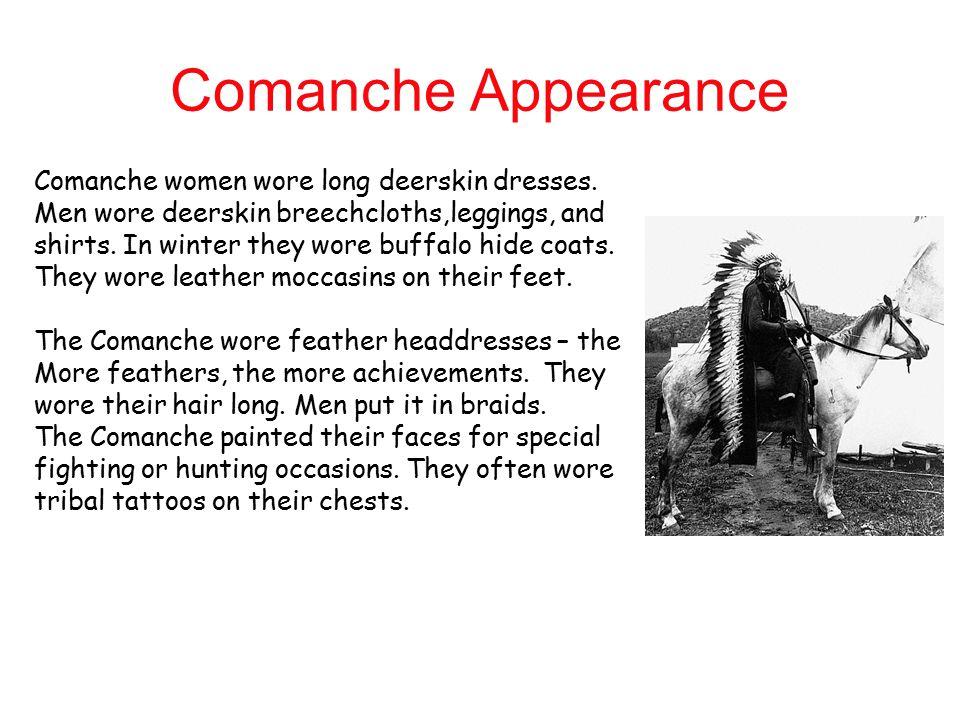 Comanche Appearance Comanche women wore long deerskin dresses.