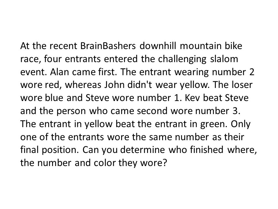 At the recent BrainBashers downhill mountain bike race, four entrants entered the challenging slalom event.