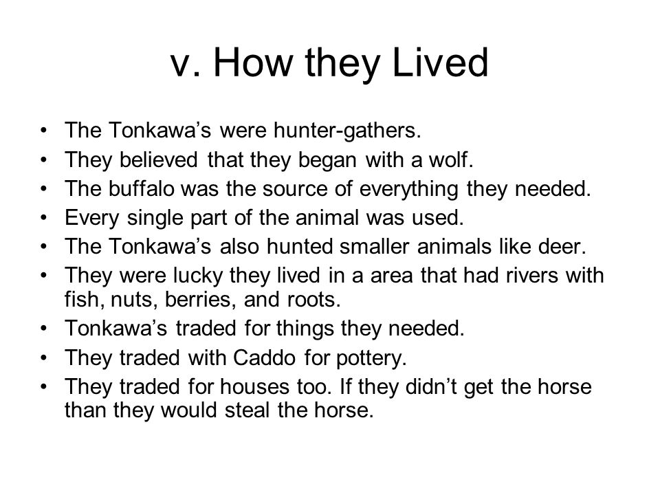 v. How they Lived The Tonkawa's were hunter-gathers.
