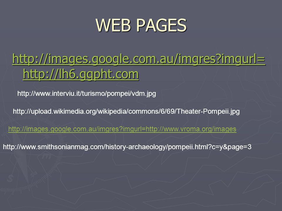 WEB PAGES http://images.google.com.au/imgres imgurl=http://lh6.ggpht.com. http://www.interviu.it/turismo/pompei/vdm.jpg.