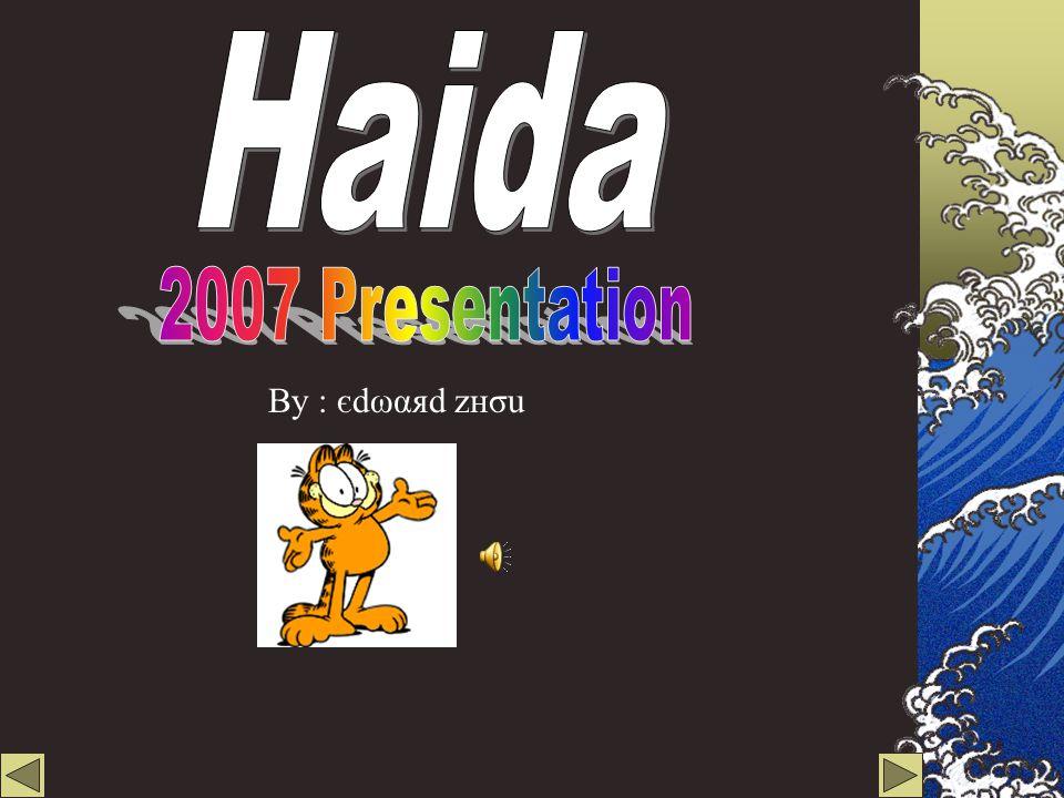 Haida 2007 Presentation By : єdωαяd zнσu