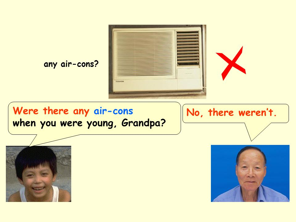 Were there any air-cons when you were young, Grandpa