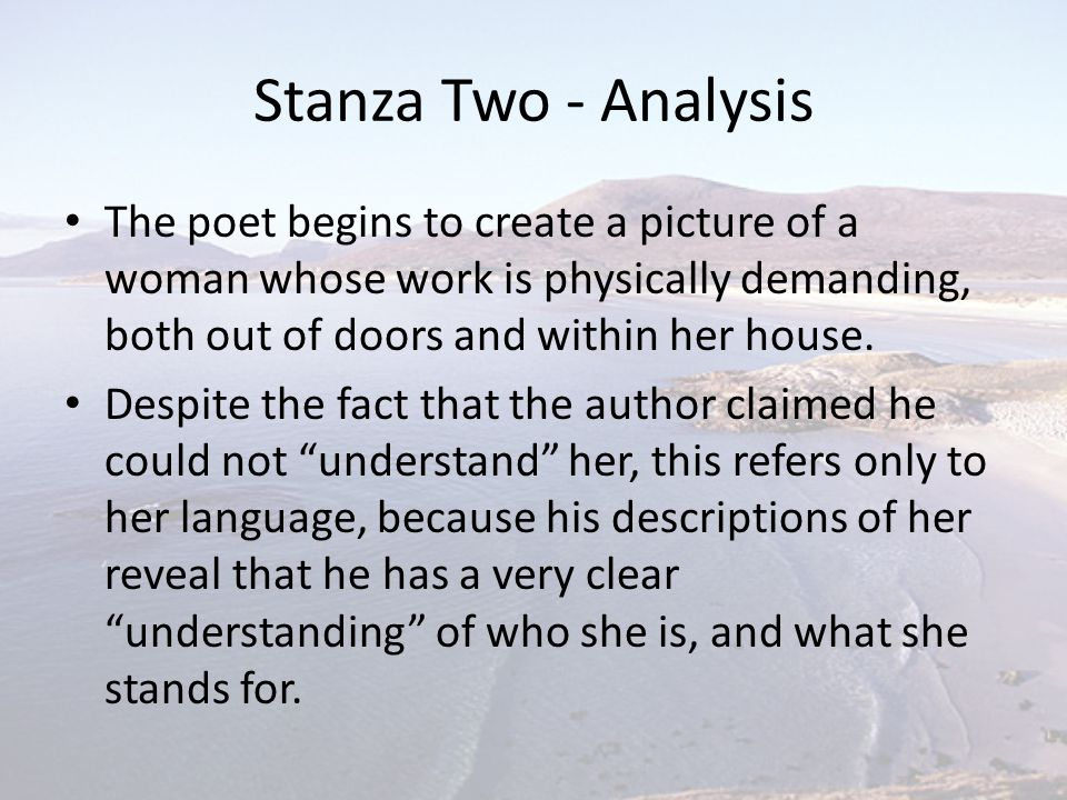 Stanza Two - Analysis The poet begins to create a picture of a woman whose work is physically demanding, both out of doors and within her house.