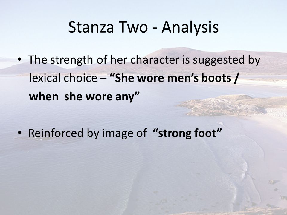Stanza Two - Analysis The strength of her character is suggested by