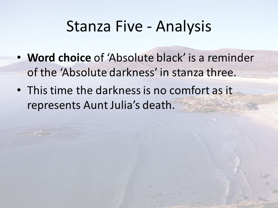 Stanza Five - Analysis Word choice of 'Absolute black' is a reminder of the 'Absolute darkness' in stanza three.
