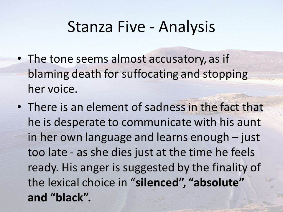 Stanza Five - Analysis The tone seems almost accusatory, as if blaming death for suffocating and stopping her voice.
