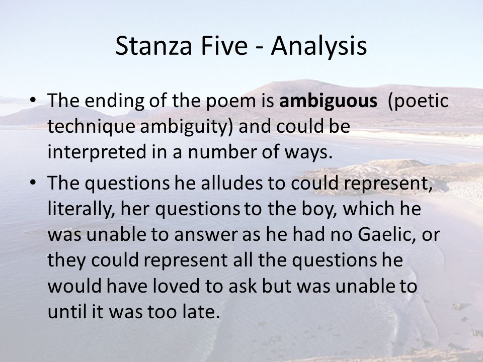 Stanza Five - Analysis The ending of the poem is ambiguous (poetic technique ambiguity) and could be interpreted in a number of ways.