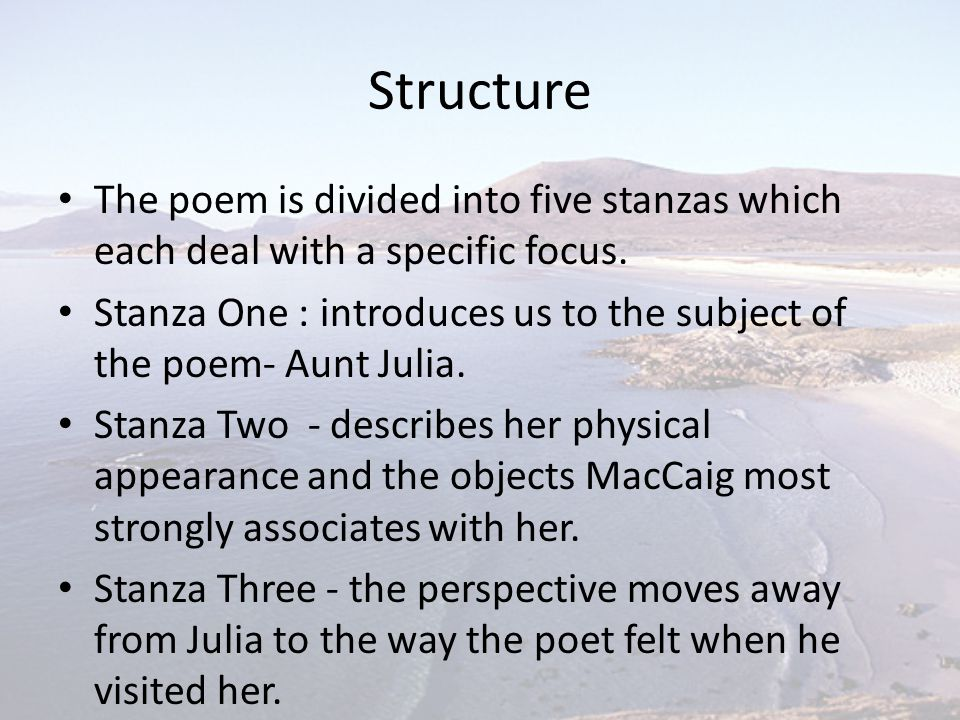Structure The poem is divided into five stanzas which each deal with a specific focus.