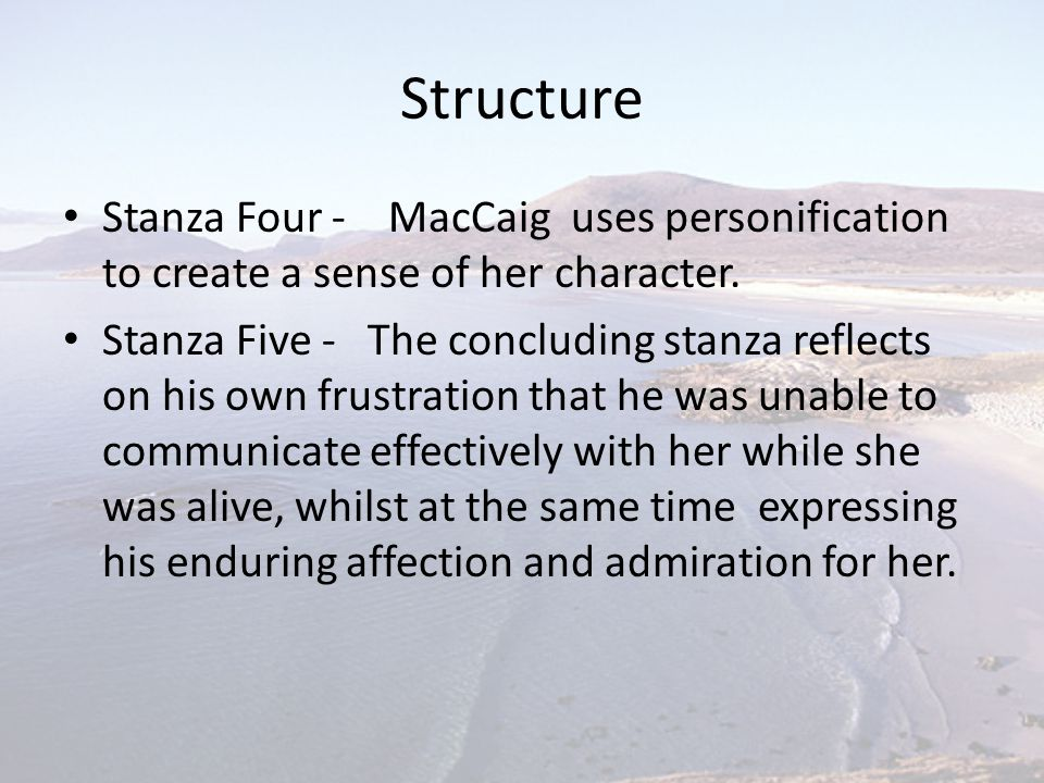 Structure Stanza Four - MacCaig uses personification to create a sense of her character.