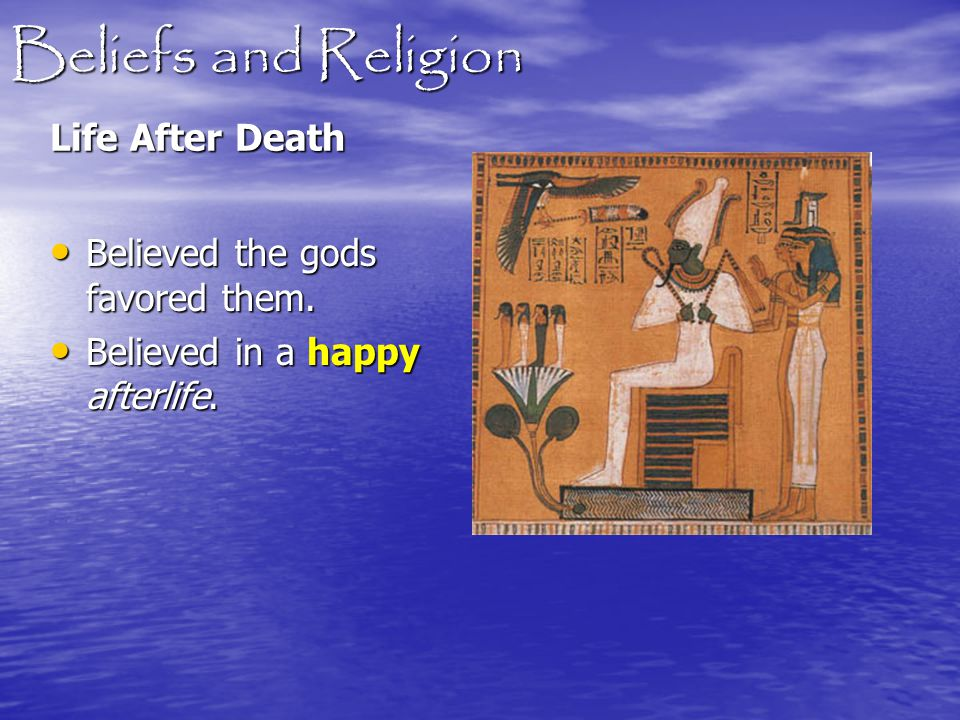 Beliefs and Religion Life After Death Believed the gods favored them.
