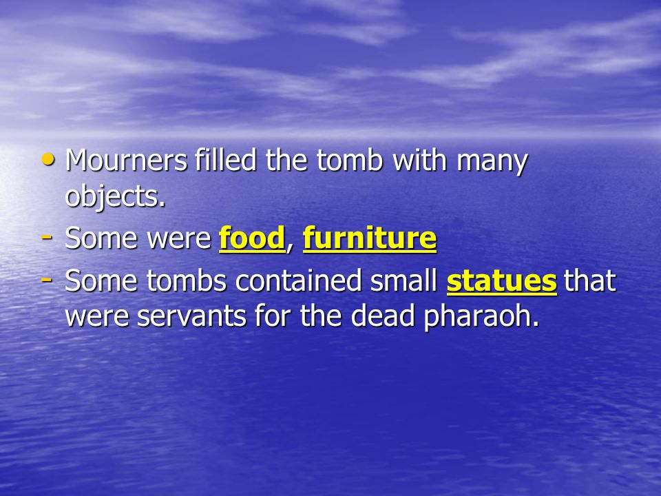 Mourners filled the tomb with many objects.