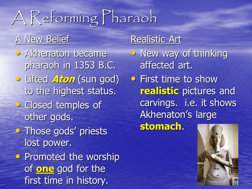 A Reforming Pharaoh A New Belief Akhenaton became pharaoh in 1353 B.C.
