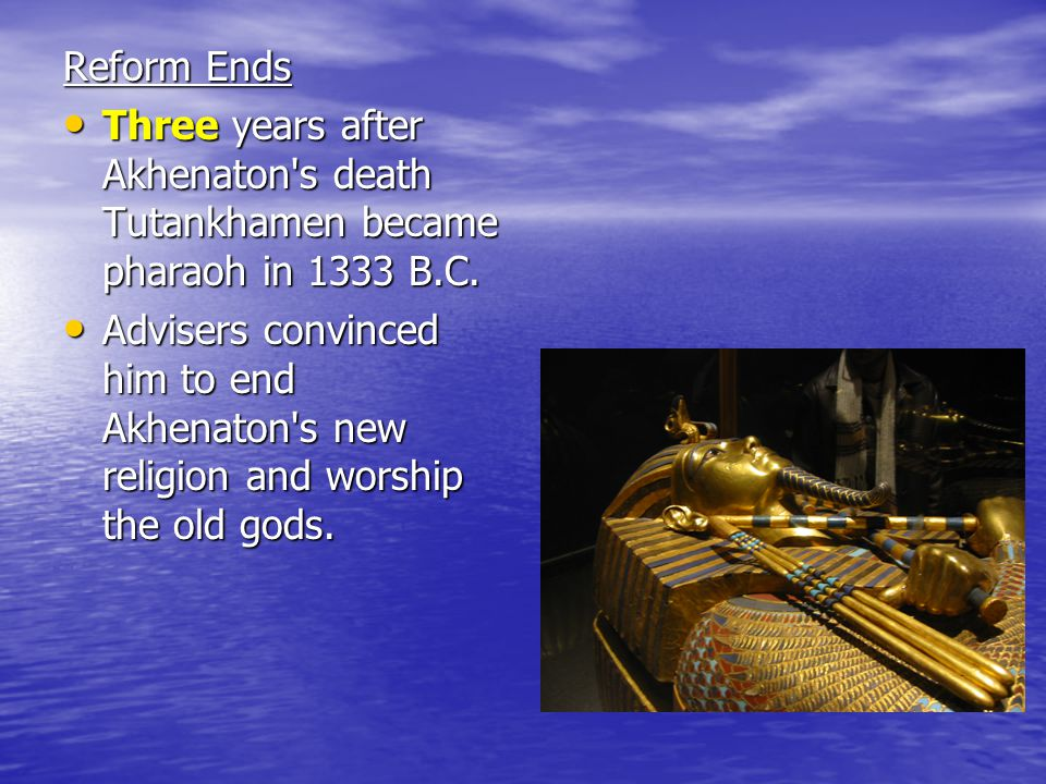 Reform Ends Three years after Akhenaton s death Tutankhamen became pharaoh in 1333 B.C.