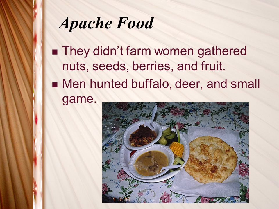 Apache Food They didn't farm women gathered nuts, seeds, berries, and fruit.