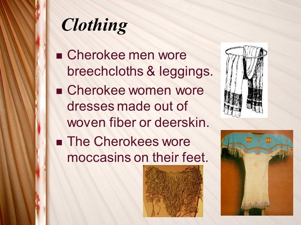 Clothing Cherokee men wore breechcloths & leggings.