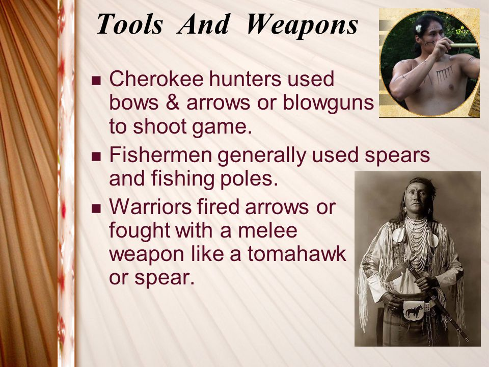 Tools And Weapons Cherokee hunters used bows & arrows or blowguns to shoot game.