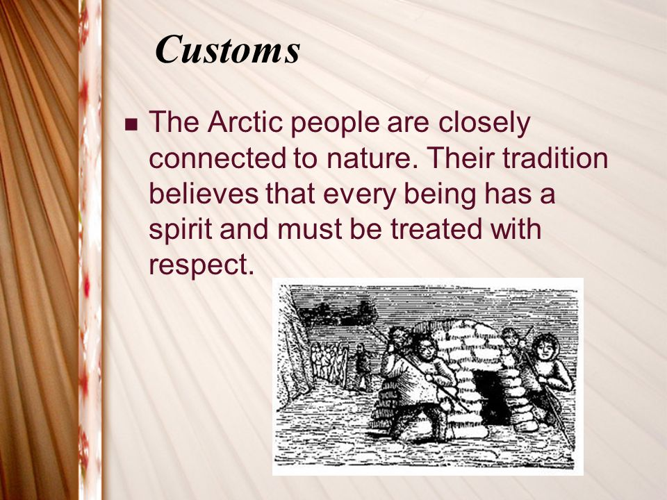 Customs The Arctic people are closely connected to nature.