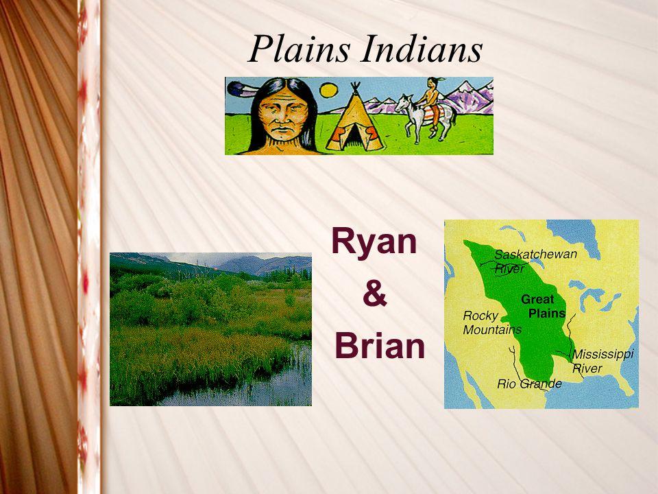 Plains Indians Ryan & Brian