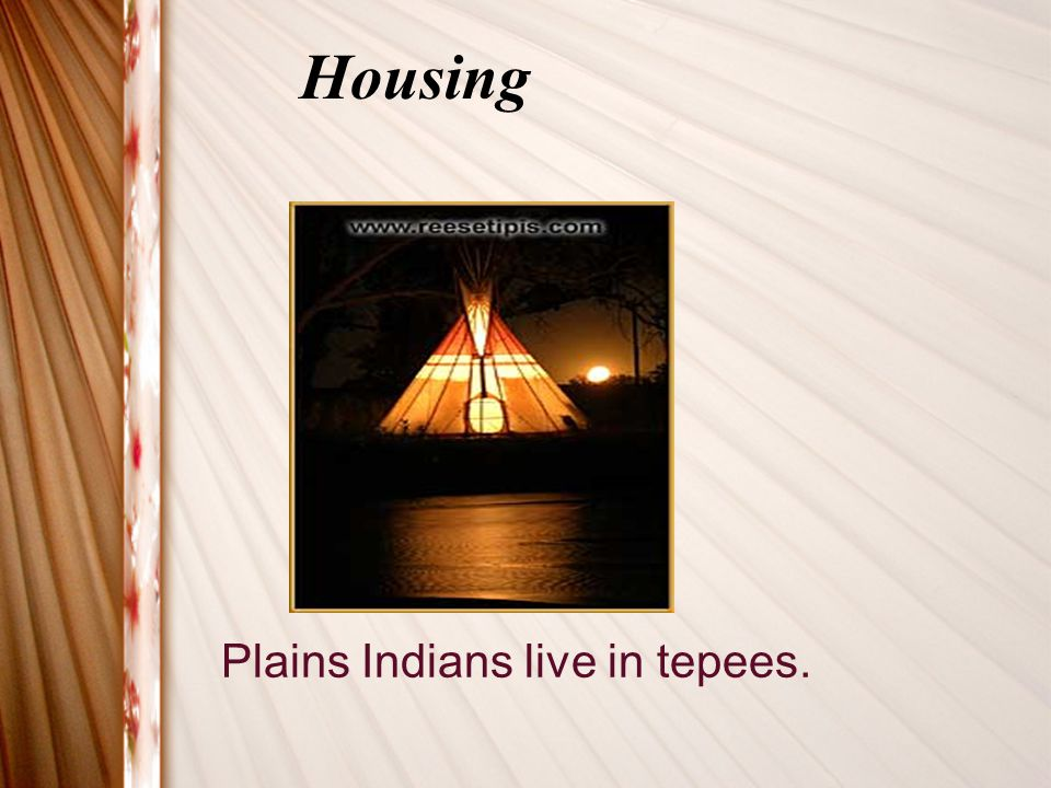 Housing Plains Indians live in tepees.