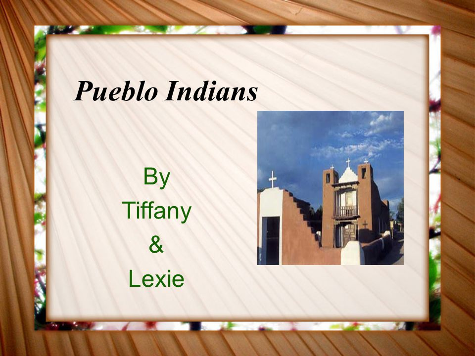 Pueblo Indians By Tiffany & Lexie