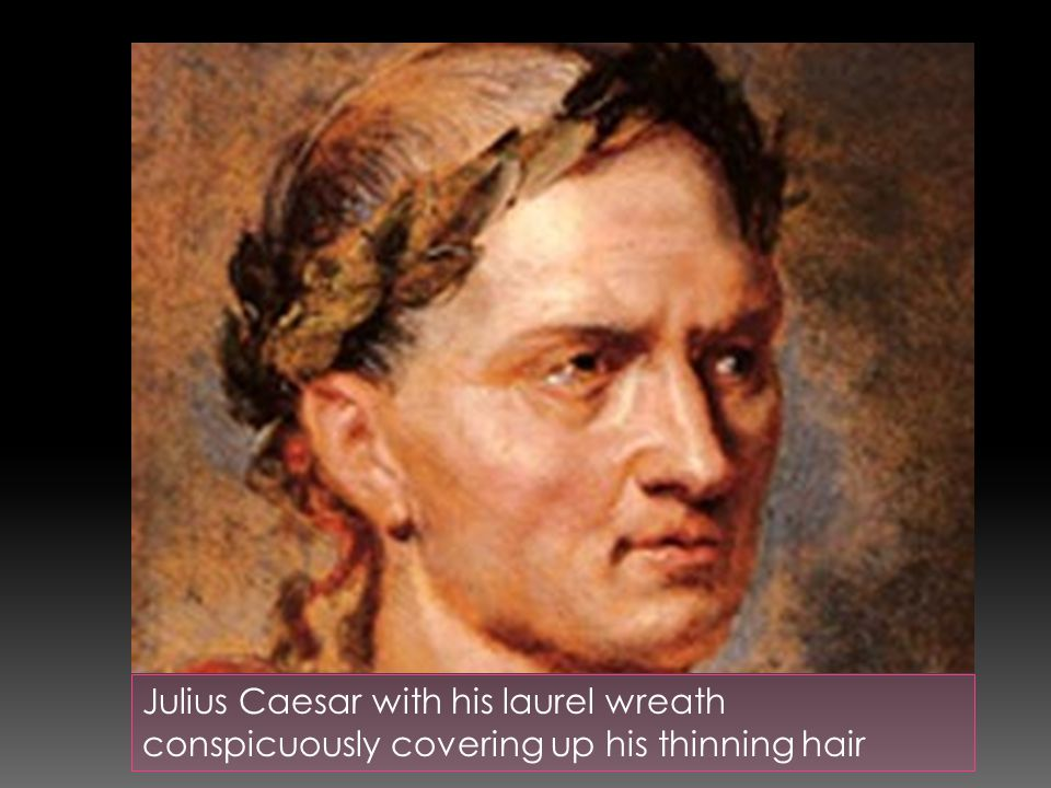 Julius Caesar with his laurel wreath conspicuously covering up his thinning hair