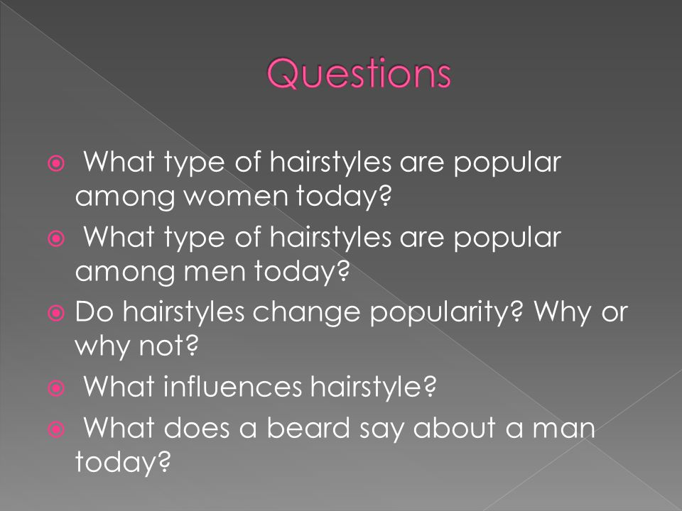 Questions What type of hairstyles are popular among women today