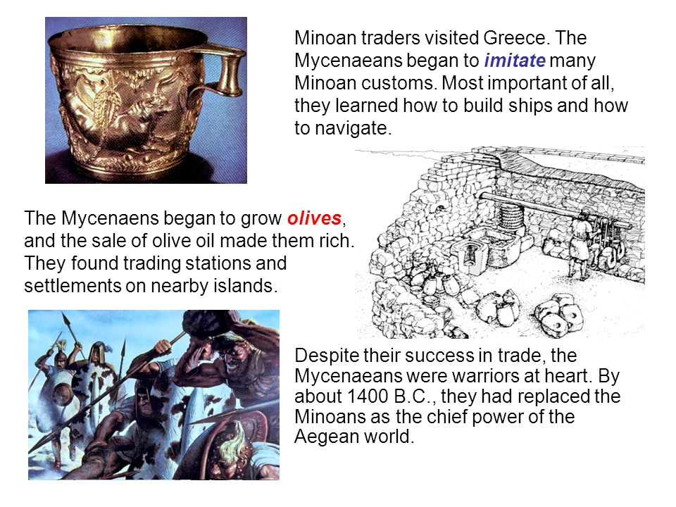 Minoan traders visited Greece. The. Mycenaeans began to imitate many