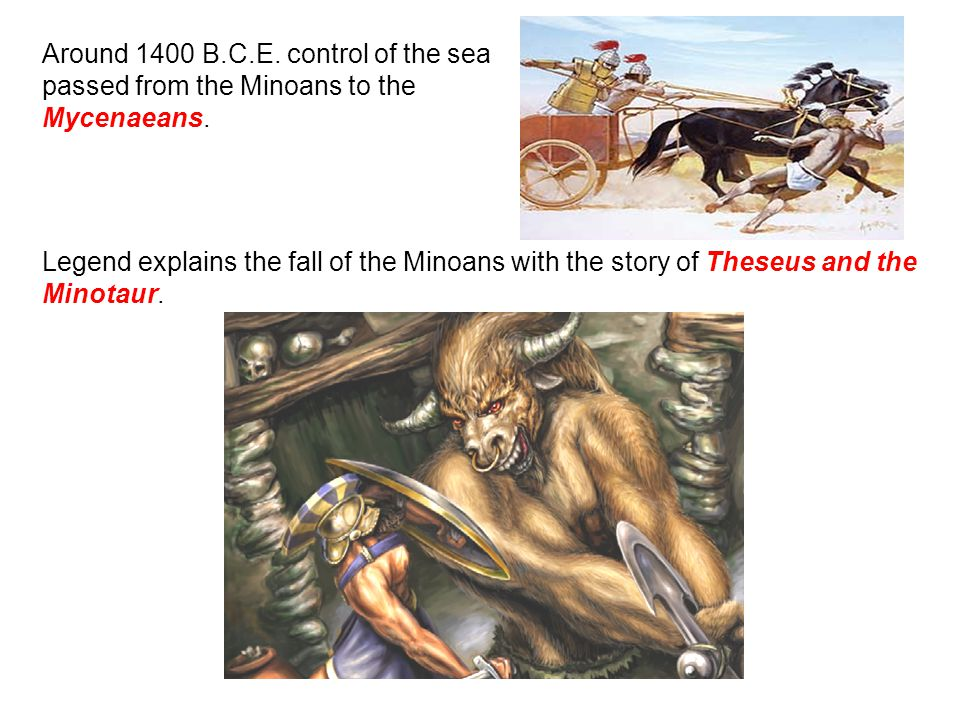 Around 1400 B.C.E. control of the sea passed from the Minoans to the Mycenaeans.