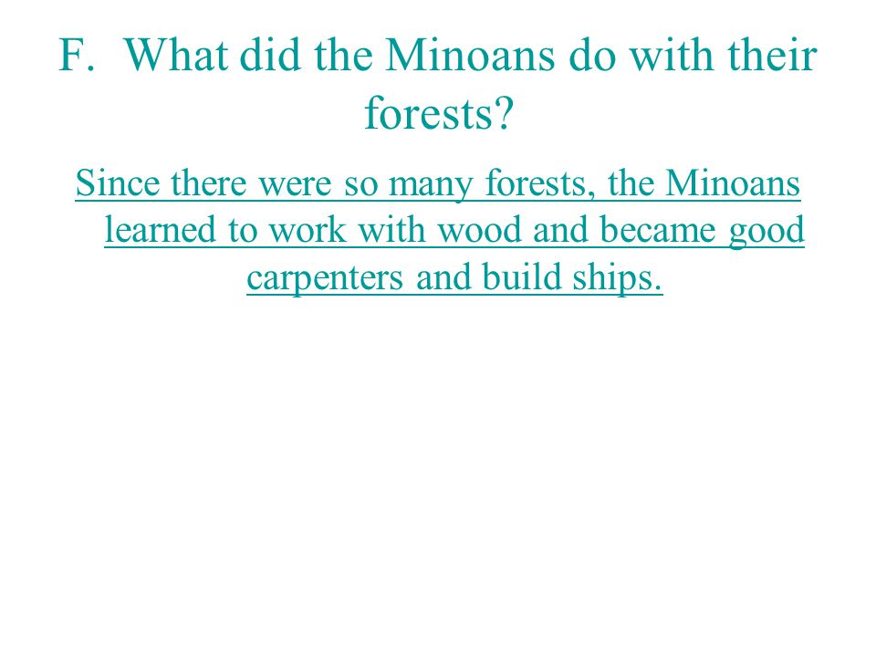 F. What did the Minoans do with their forests