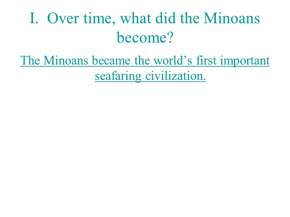 I. Over time, what did the Minoans become