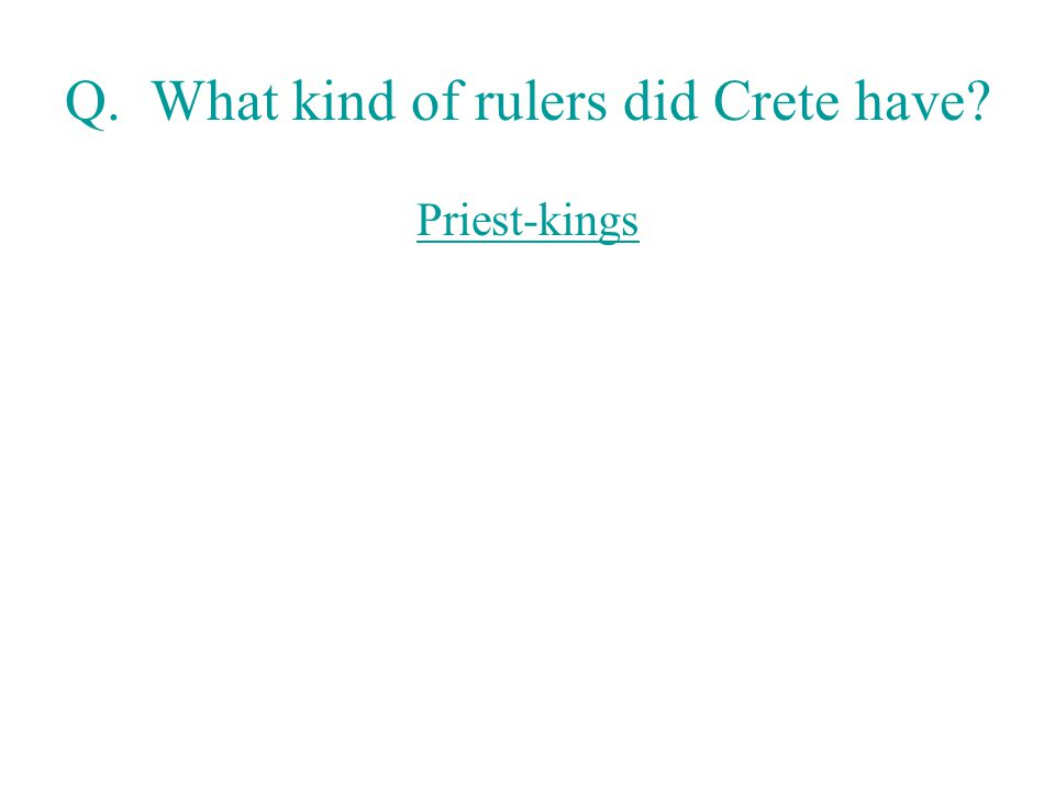 Q. What kind of rulers did Crete have