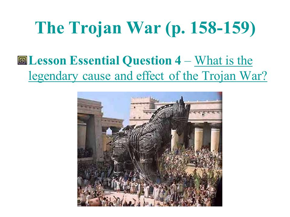 trojan war cause and effect Troy's official recognition of her marriage to paris is the cause of the war the greeks put their plan into effect the trojan war: its historicity and.