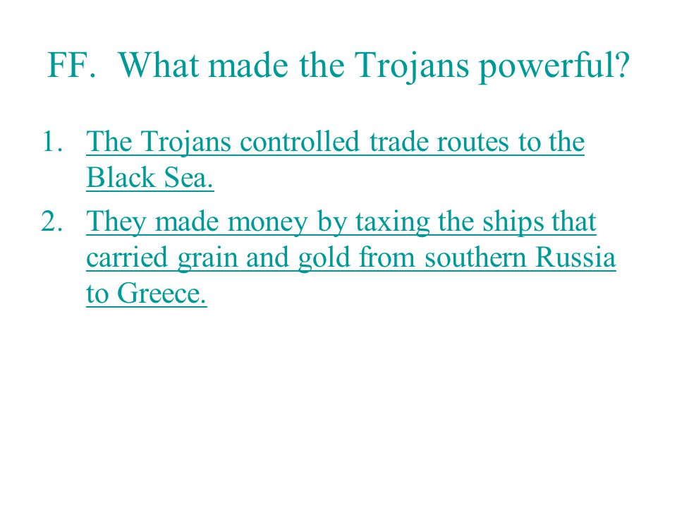 FF. What made the Trojans powerful