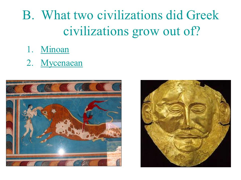 B. What two civilizations did Greek civilizations grow out of