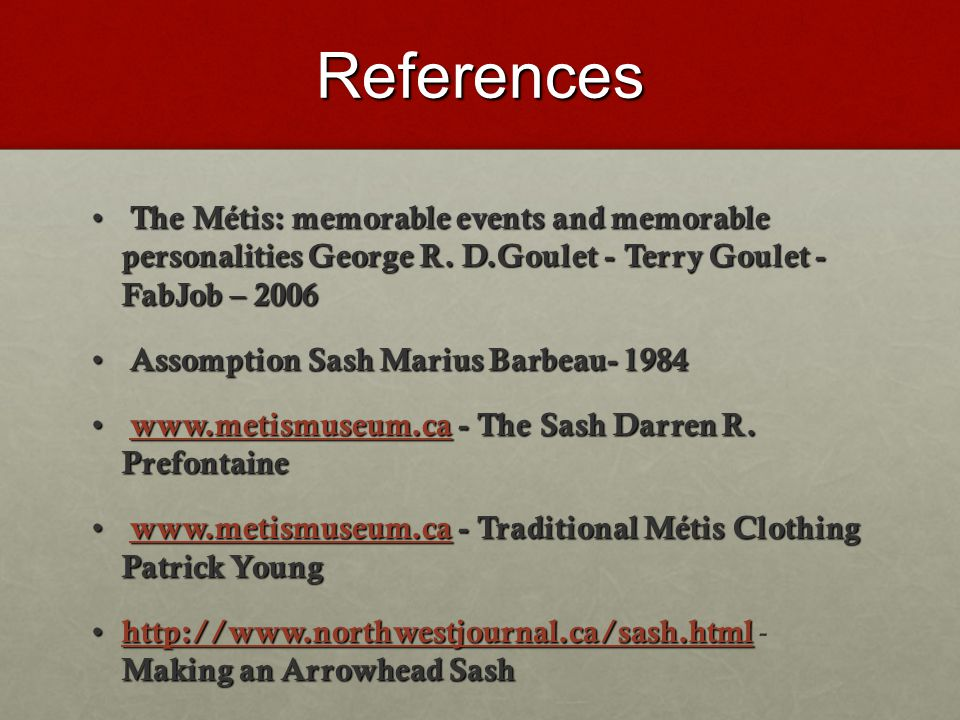 References The Métis: memorable events and memorable personalities George R. D.Goulet - Terry Goulet - FabJob – 2006.