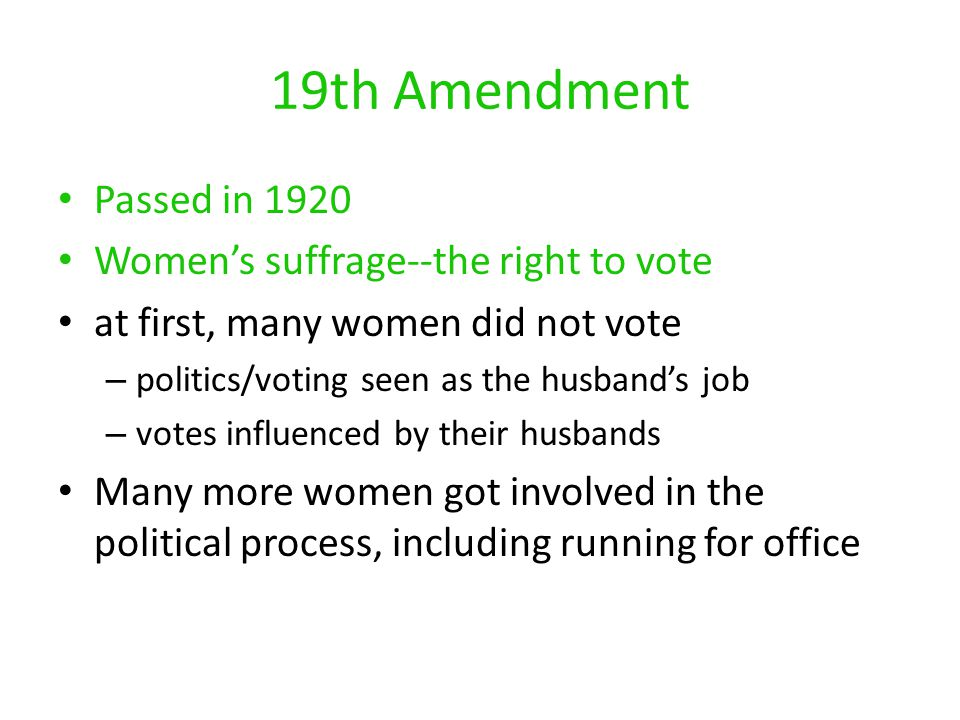 19th Amendment Passed in 1920 Women's suffrage--the right to vote