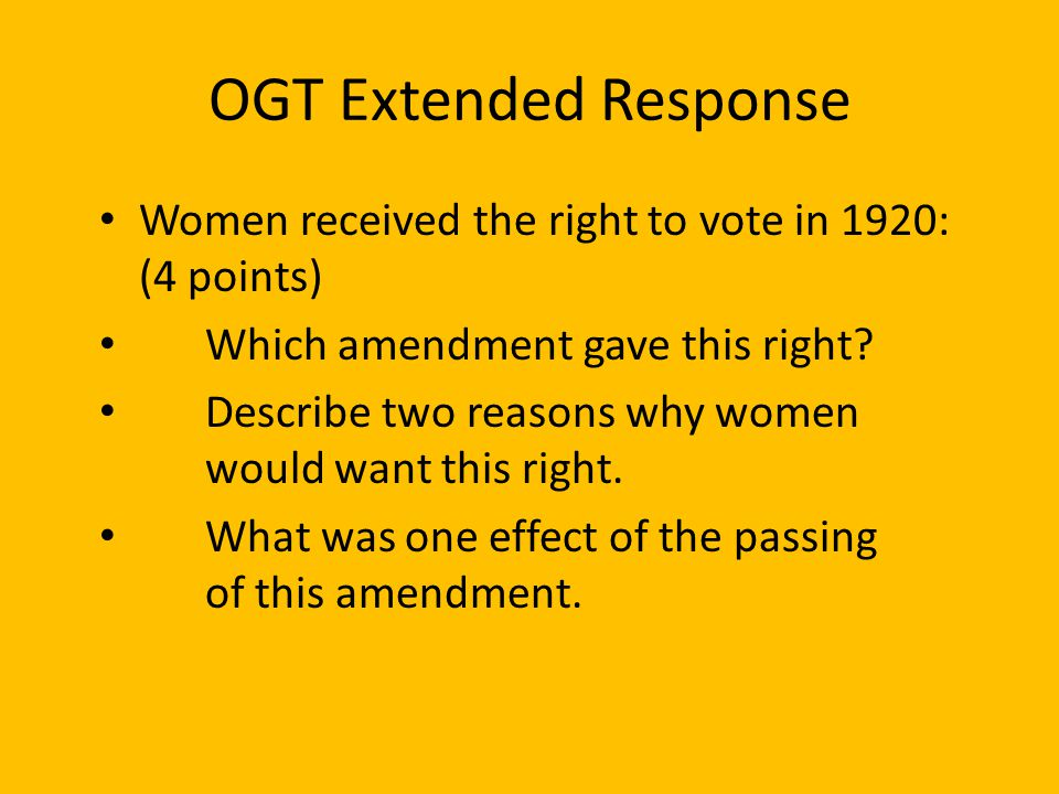 OGT Extended Response Women received the right to vote in 1920: (4 points) Which amendment gave this right