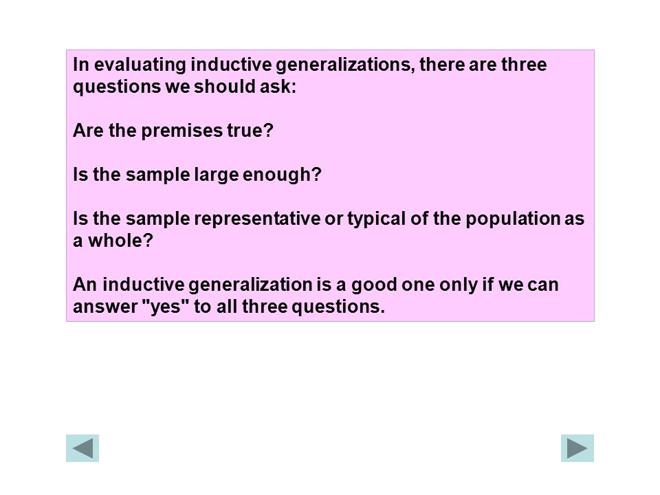 In evaluating inductive generalizations, there are three questions we should ask: