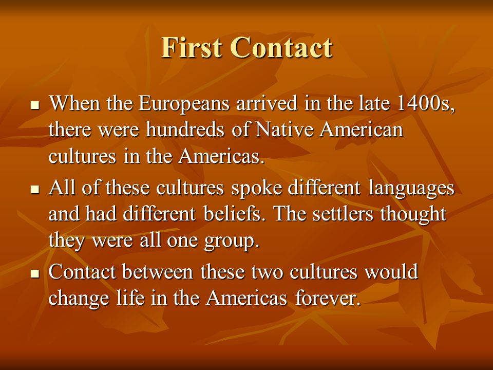 First Contact When the Europeans arrived in the late 1400s, there were hundreds of Native American cultures in the Americas.